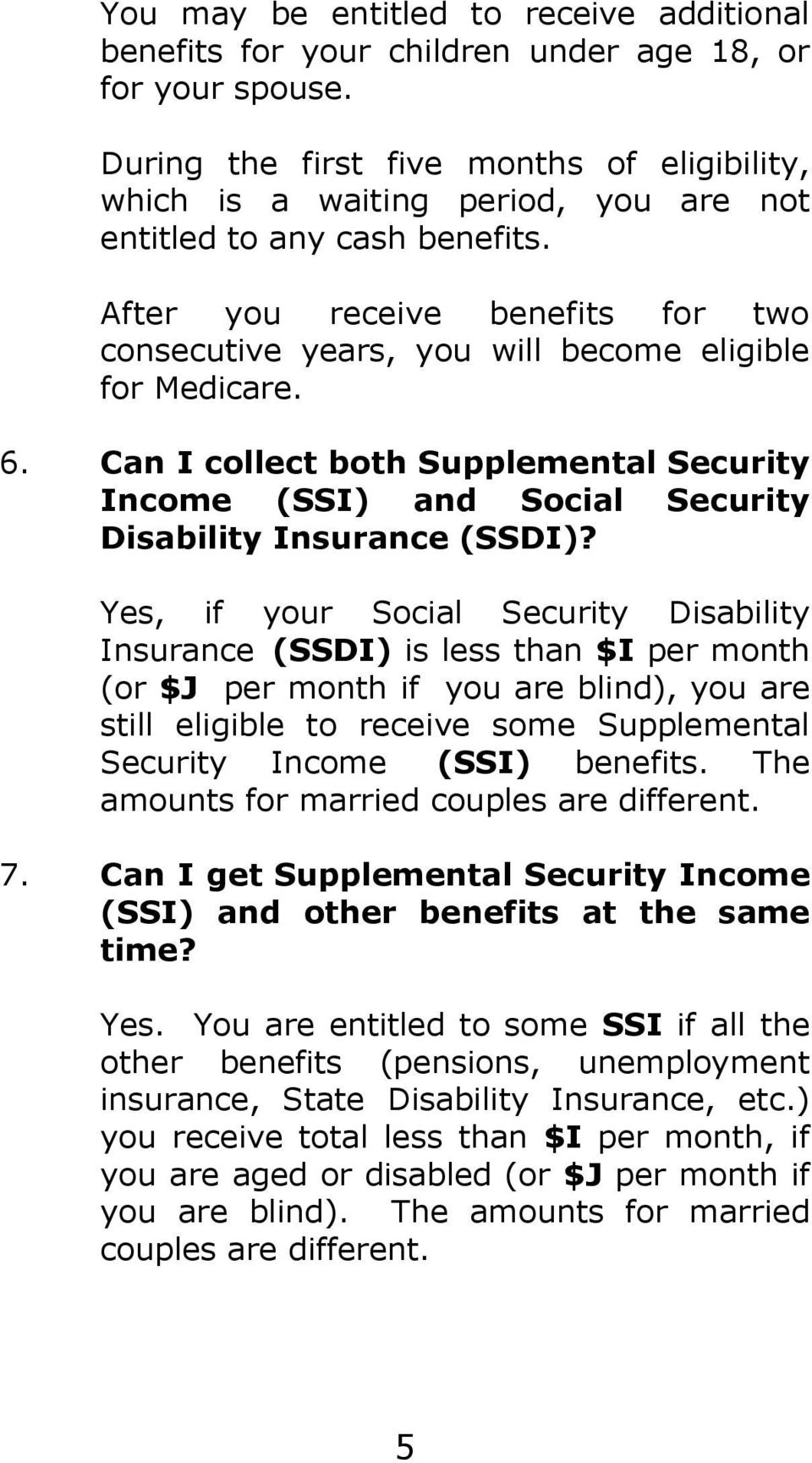 After you receive benefits for two consecutive years, you will become eligible for Medicare. 6. Can I collect both Supplemental Security Income (SSI) and Social Security Disability Insurance (SSDI)?