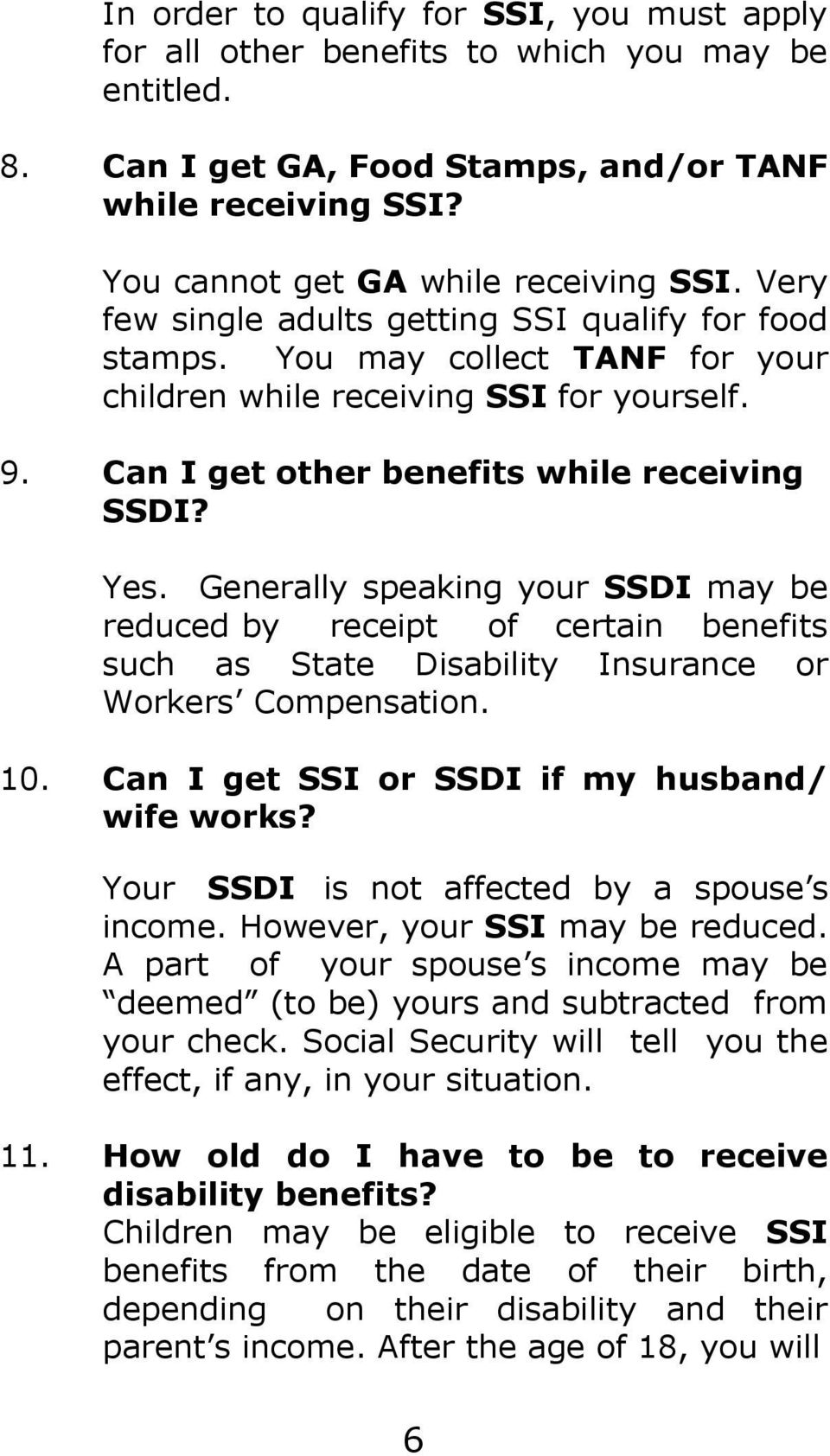 Generally speaking your SSDI may be reduced by receipt of certain benefits such as State Disability Insurance or Workers Compensation. 10. Can I get SSI or SSDI if my husband/ wife works?
