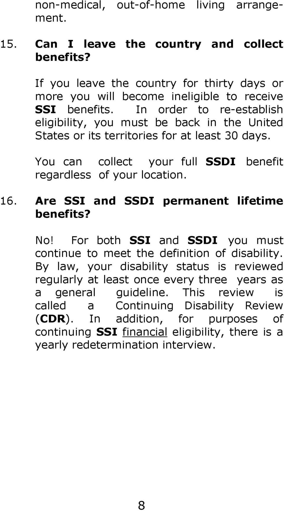 Are SSI and SSDI permanent lifetime benefits? No! For both SSI and SSDI you must continue to meet the definition of disability.