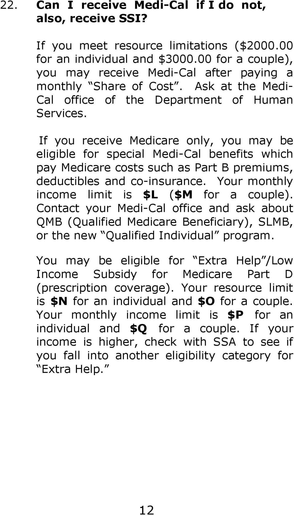 If you receive Medicare only, you may be eligible for special Medi-Cal benefits which pay Medicare costs such as Part B premiums, deductibles and co-insurance.