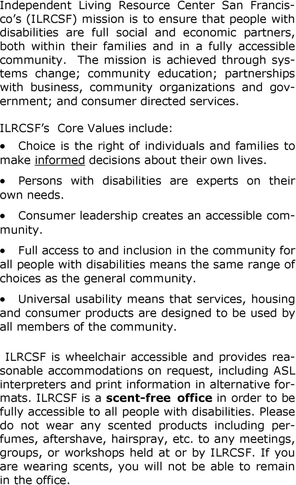 ILRCSF s Core Values include: Choice is the right of individuals and families to make informed decisions about their own lives. Persons with disabilities are experts on their own needs.