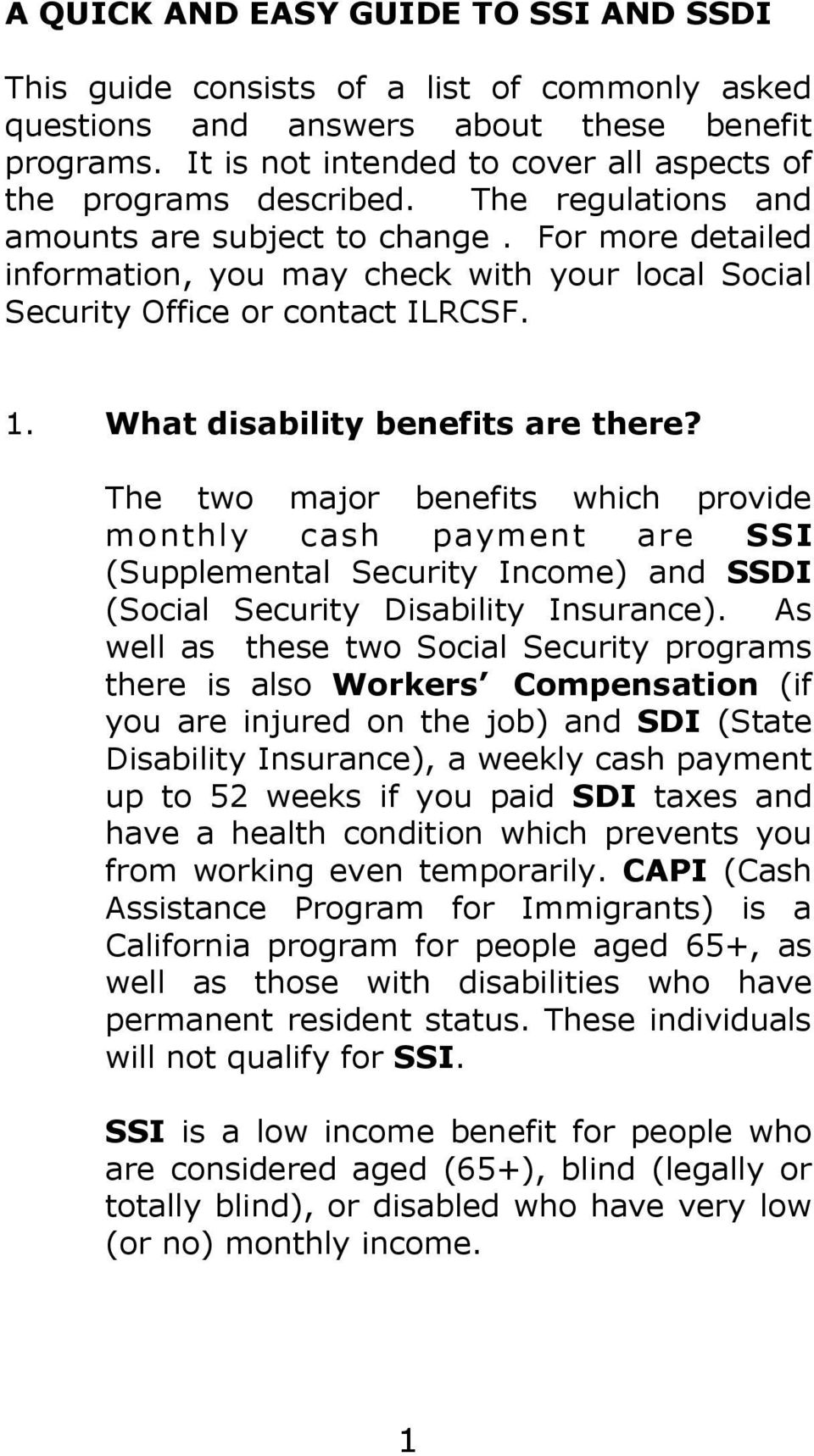 For more detailed information, you may check with your local Social Security Office or contact ILRCSF. 1. What disability benefits are there?