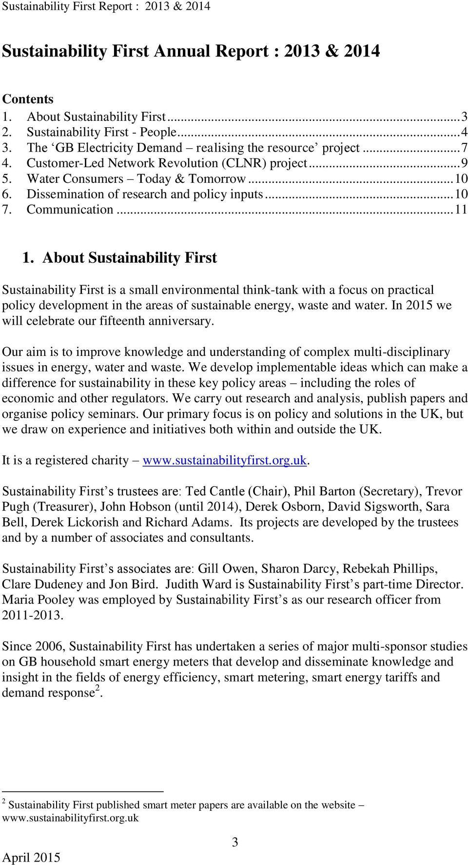 About Sustainability First Sustainability First is a small environmental think-tank with a focus on practical policy development in the areas of sustainable energy, waste and water.