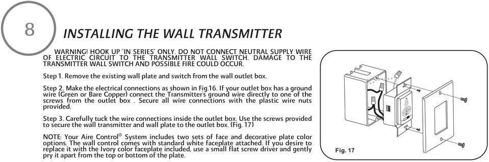 Remove the existing wall plate and switch from the wall outlet box. Step 2. Make the electrical connections as shown in Fig.16.