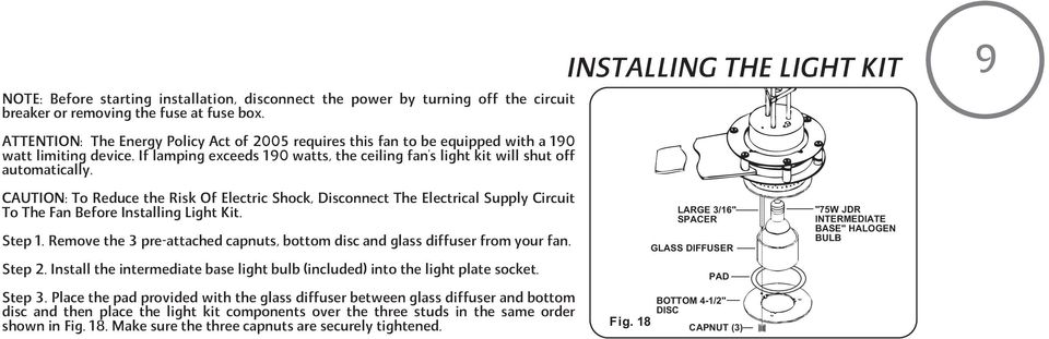 If lamping exceeds 190 watts, the ceiling fan's light kit will shut off automatically.