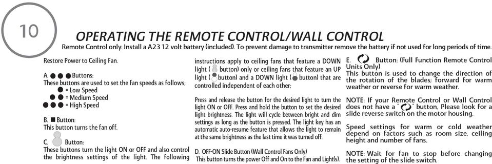 The following instructions apply to ceiling fans that feature a DOWN light ( button) only or ceiling fans that feature an UP light ( button) and a DOWN light ( button) that are controlled independent