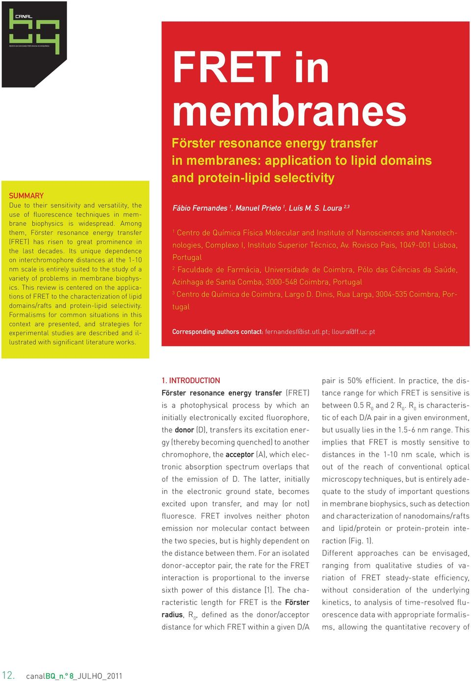 Its unique dependence on interchromophore distances at the 1-10 nm scale is entirely suited to the study of a variety of problems in membrane biophysics.