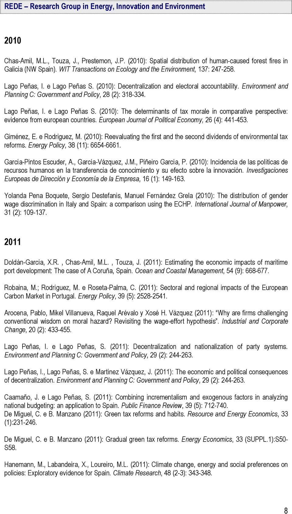 European Journal of Political Economy, 26 (4): 441-453. Giménez, E. e Rodriguez, M. (2010): Reevaluating the first and the second dividends of environmental tax reforms.