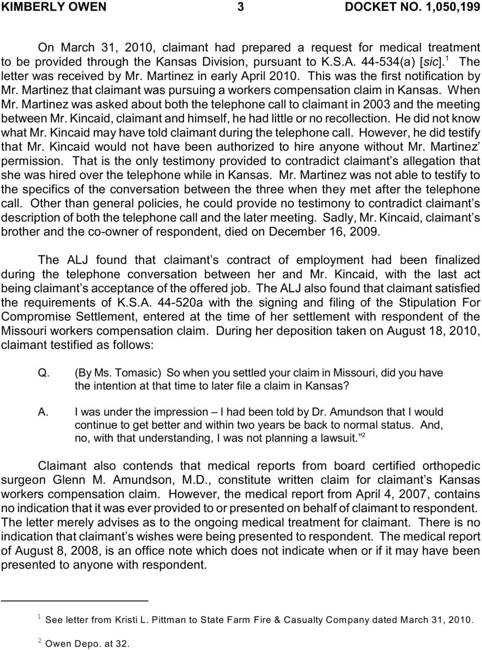 Martinez was asked about both the telephone call to claimant in 2003 and the meeting between Mr. Kincaid, claimant and himself, he had little or no recollection. He did not know what Mr.