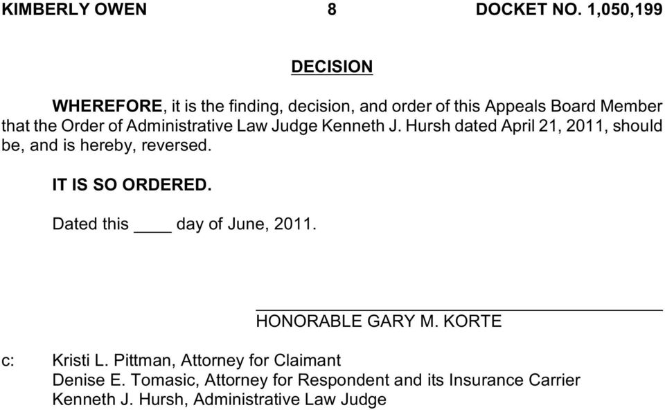 Administrative Law Judge Kenneth J. Hursh dated April 21, 2011, should be, and is hereby, reversed. IT IS SO ORDERED.