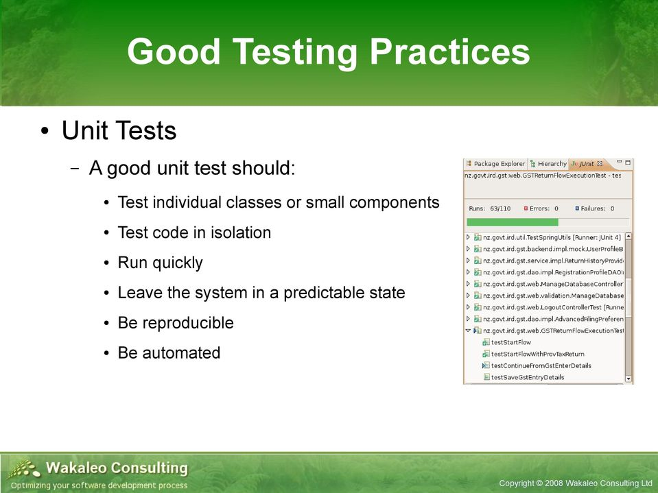 Test code in isolation Run quickly Leave the system