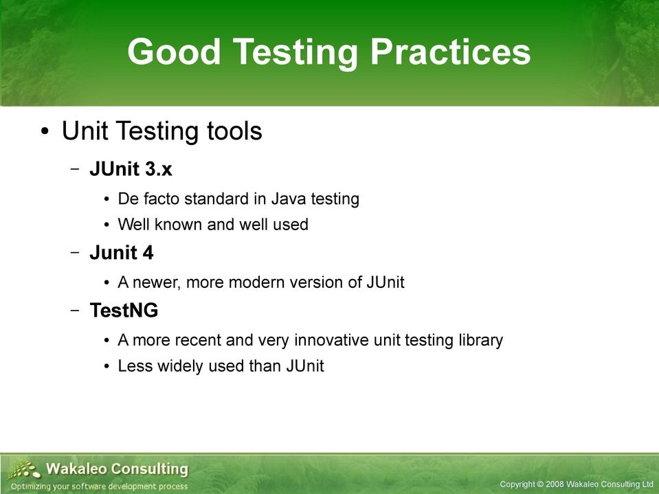 Junit 4 A newer, more modern version of JUnit TestNG A more