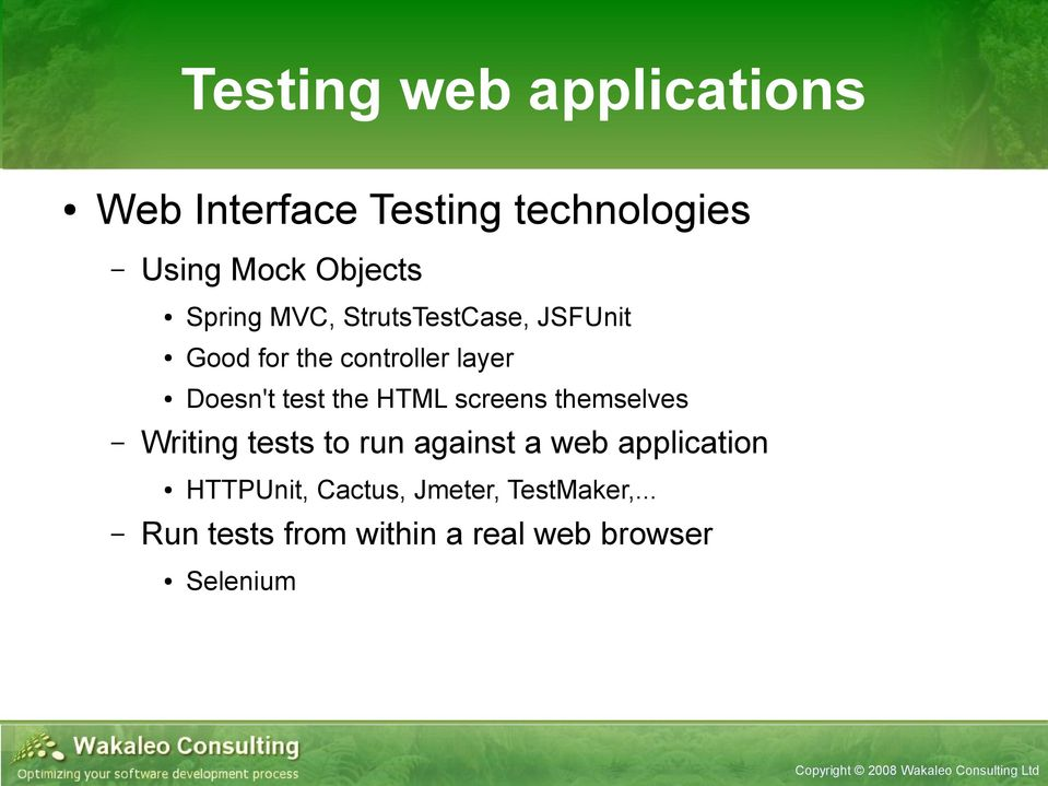 the HTML screens themselves Writing tests to run against a web application