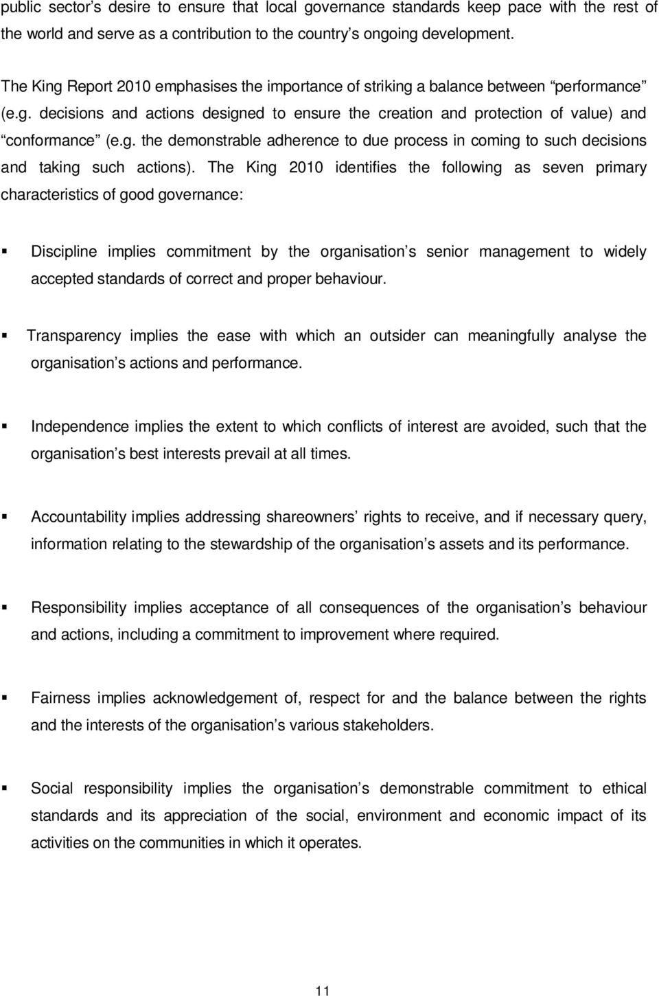 The King 2010 identifies the following as seven primary characteristics of good governance: Discipline implies commitment by the organisation s senior management to widely accepted standards of