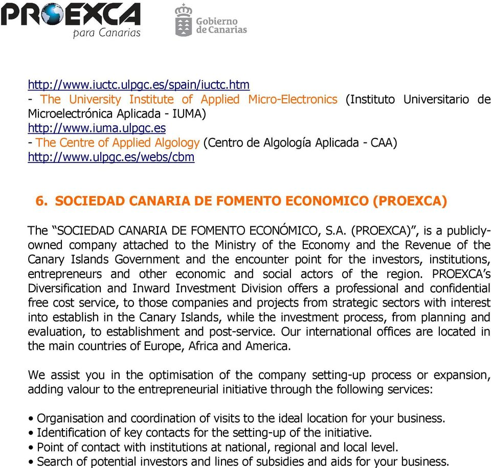 CANARIA DE FOMENTO ECONOMICO (PROEXCA) The SOCIEDAD CANARIA DE FOMENTO ECONÓMICO, S.A. (PROEXCA), is a publiclyowned company attached to the Ministry of the Economy and the Revenue of the Canary