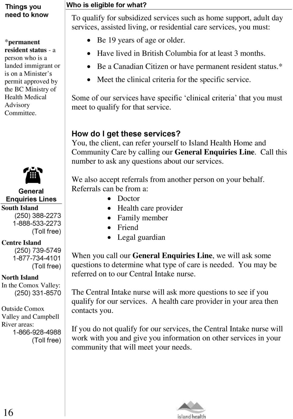 Have lived in British Columbia for at least 3 months. Be a Canadian Citizen or have permanent resident status.* Meet the clinical criteria for the specific service.