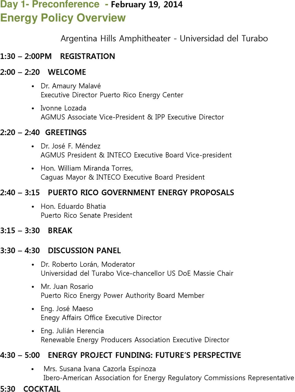 Méndez AGMUS President & INTECO Executive Board Vice-president Hon. William Miranda Torres, Caguas Mayor & INTECO Executive Board President 2:40 3:15 PUERTO RICO GOVERNMENT ENERGY PROPOSALS Hon.