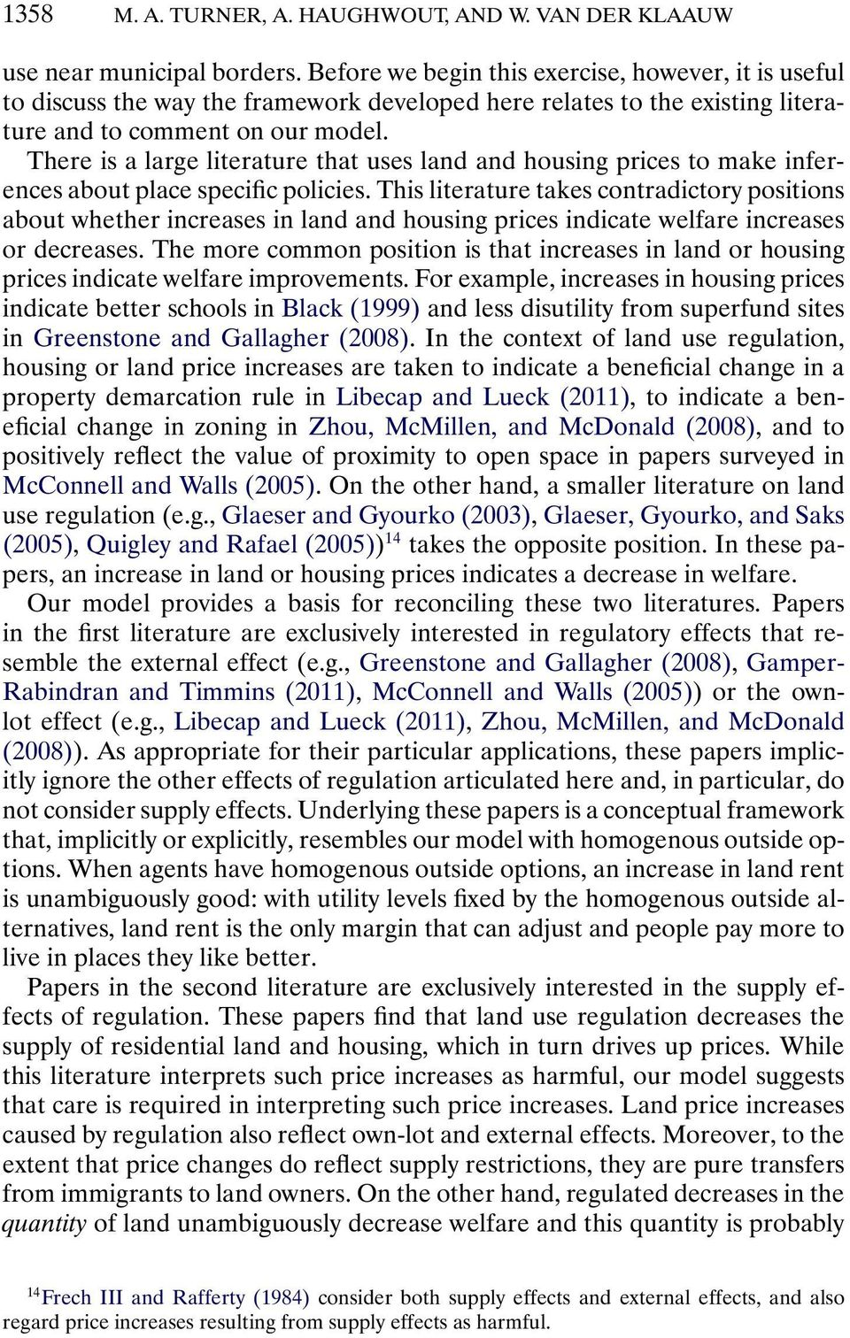 There is a large literature that uses land and housing prices to make inferences about place specific policies.