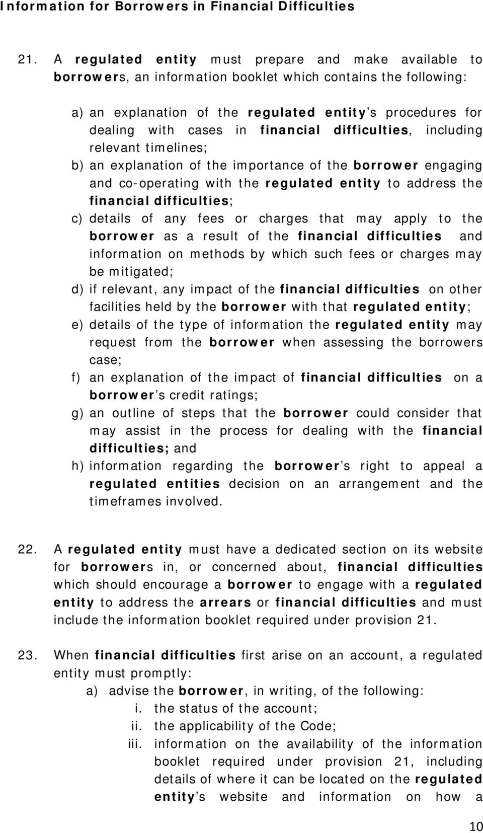 financial difficulties, including relevant timelines; b) an explanation of the importance of the borrower engaging and co-operating with the regulated entity to address the financial difficulties; c)