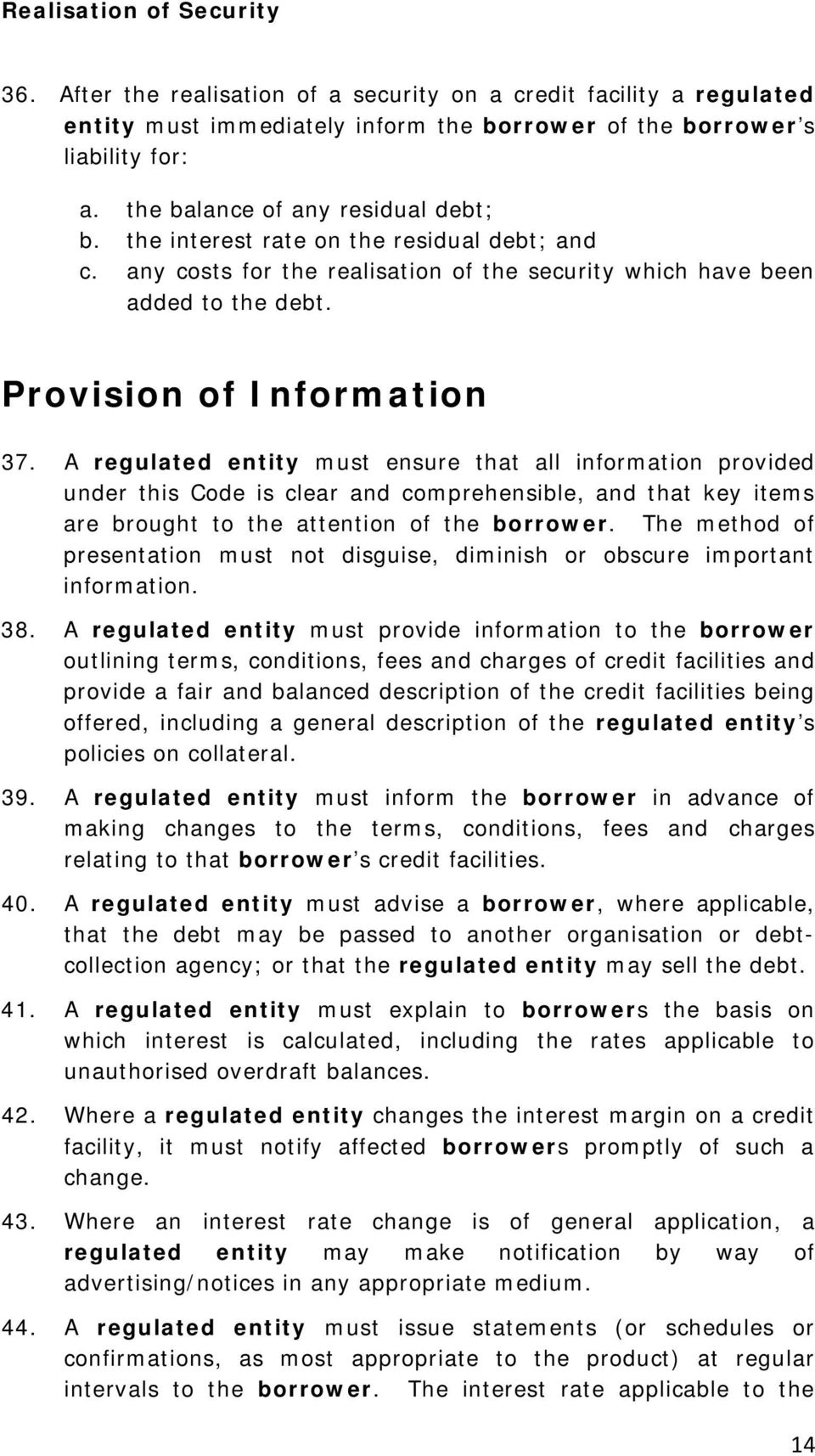 A regulated entity must ensure that all information provided under this Code is clear and comprehensible, and that key items are brought to the attention of the borrower.