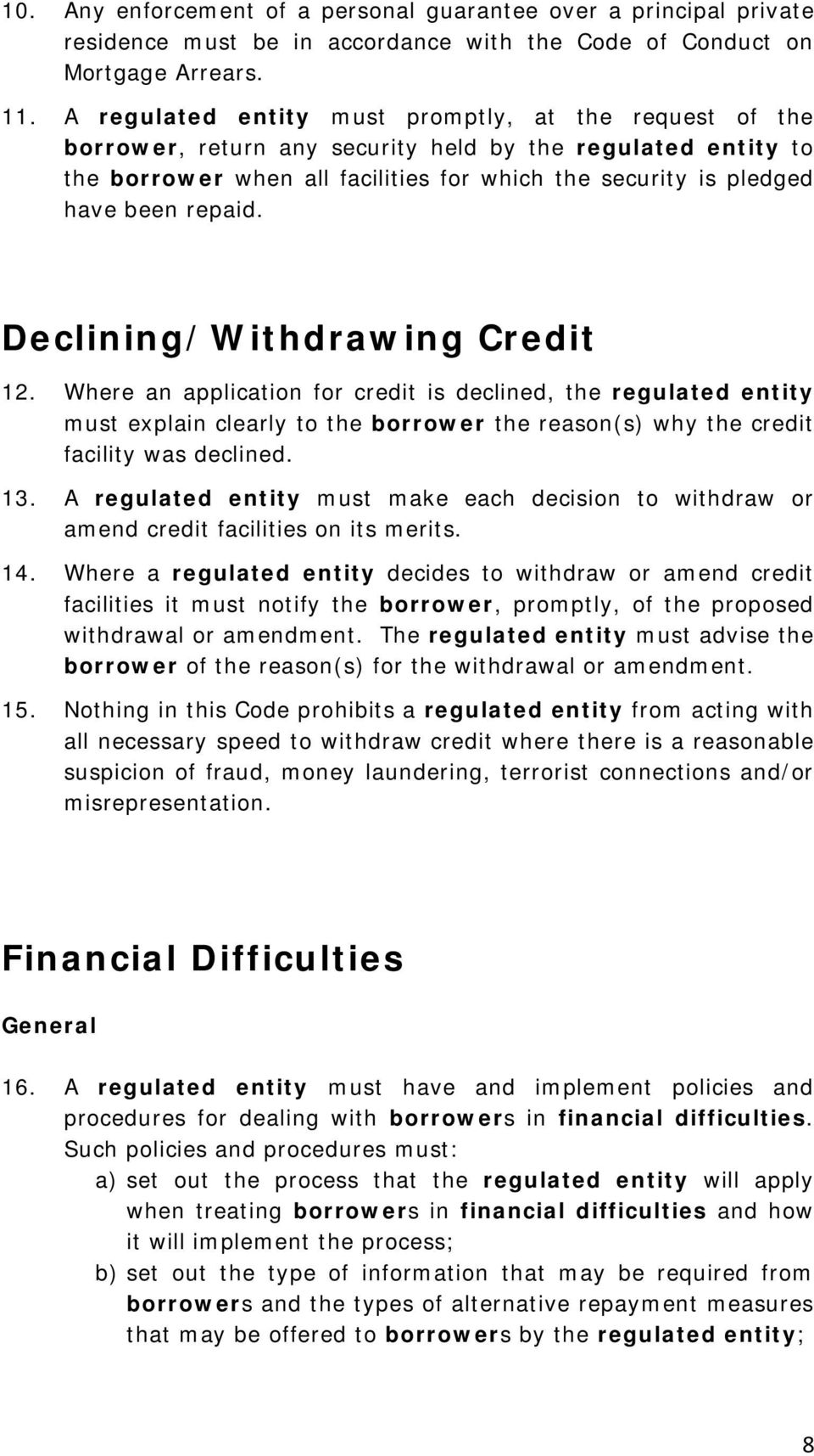 repaid. Declining/Withdrawing Credit 12. Where an application for credit is declined, the regulated entity must explain clearly to the borrower the reason(s) why the credit facility was declined. 13.