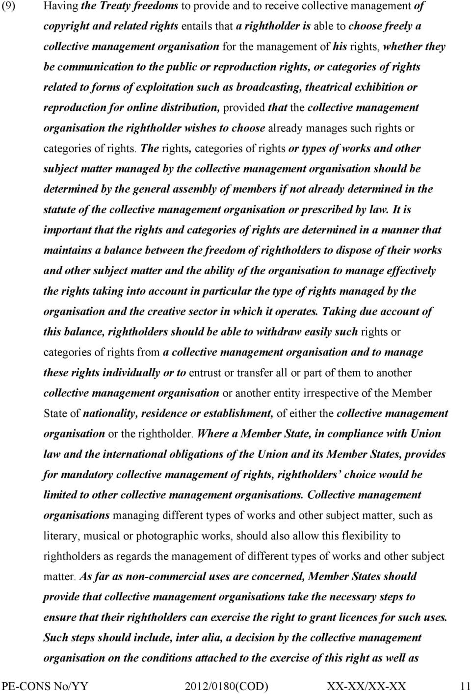 exhibition or reproduction for online distribution, provided that the collective management organisation the rightholder wishes to choose already manages such rights or categories of rights.
