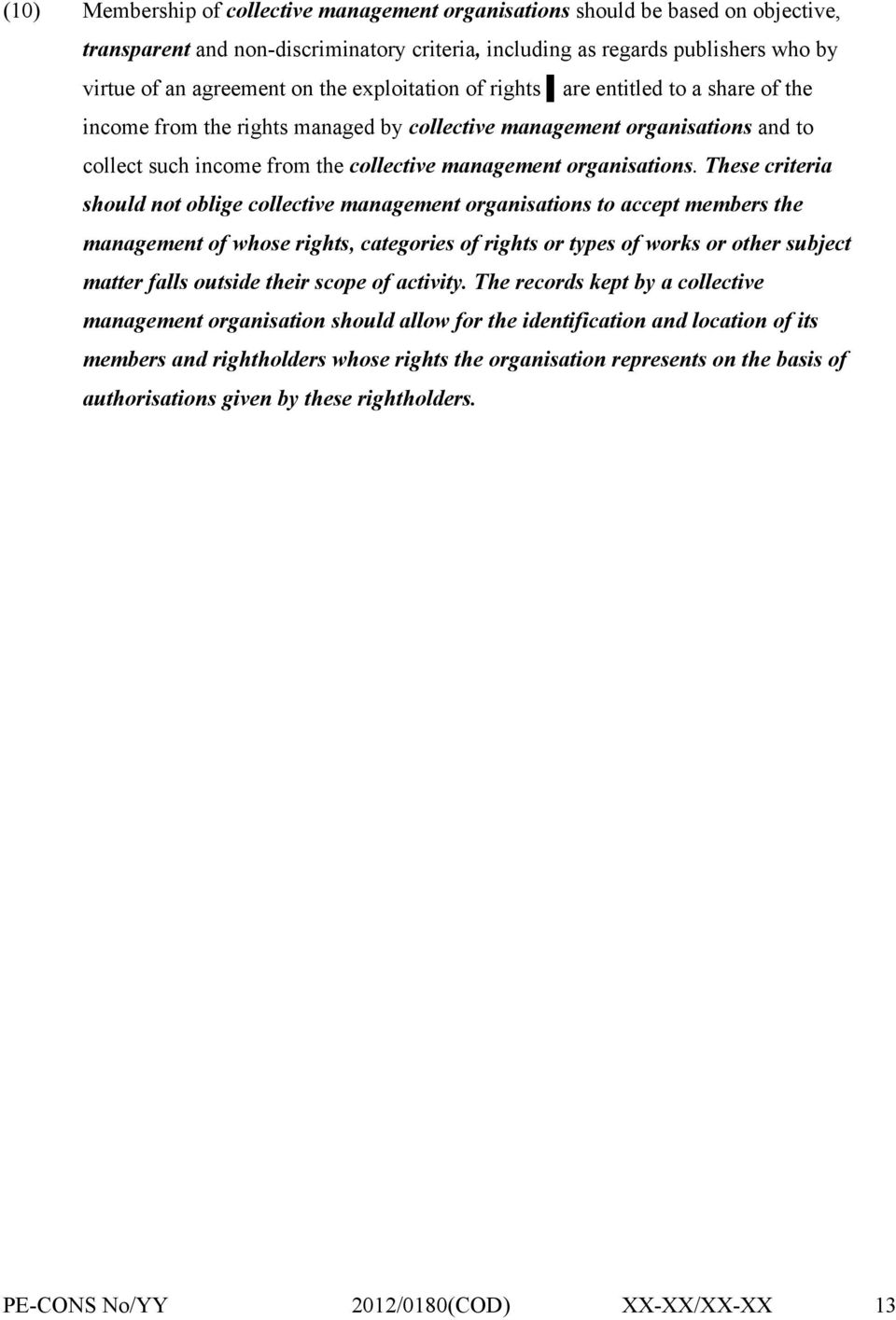 These criteria should not oblige collective management organisations to accept members the management of whose rights, categories of rights or types of works or other subject matter falls outside