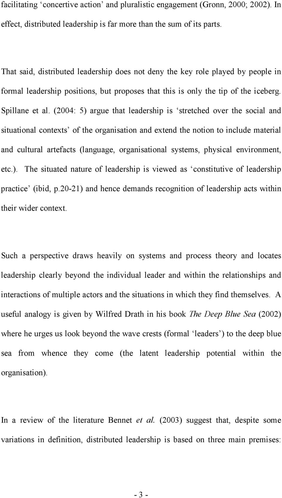 (2004: 5) argue that leadership is stretched over the social and situational contexts of the organisation and extend the notion to include material and cultural artefacts (language, organisational