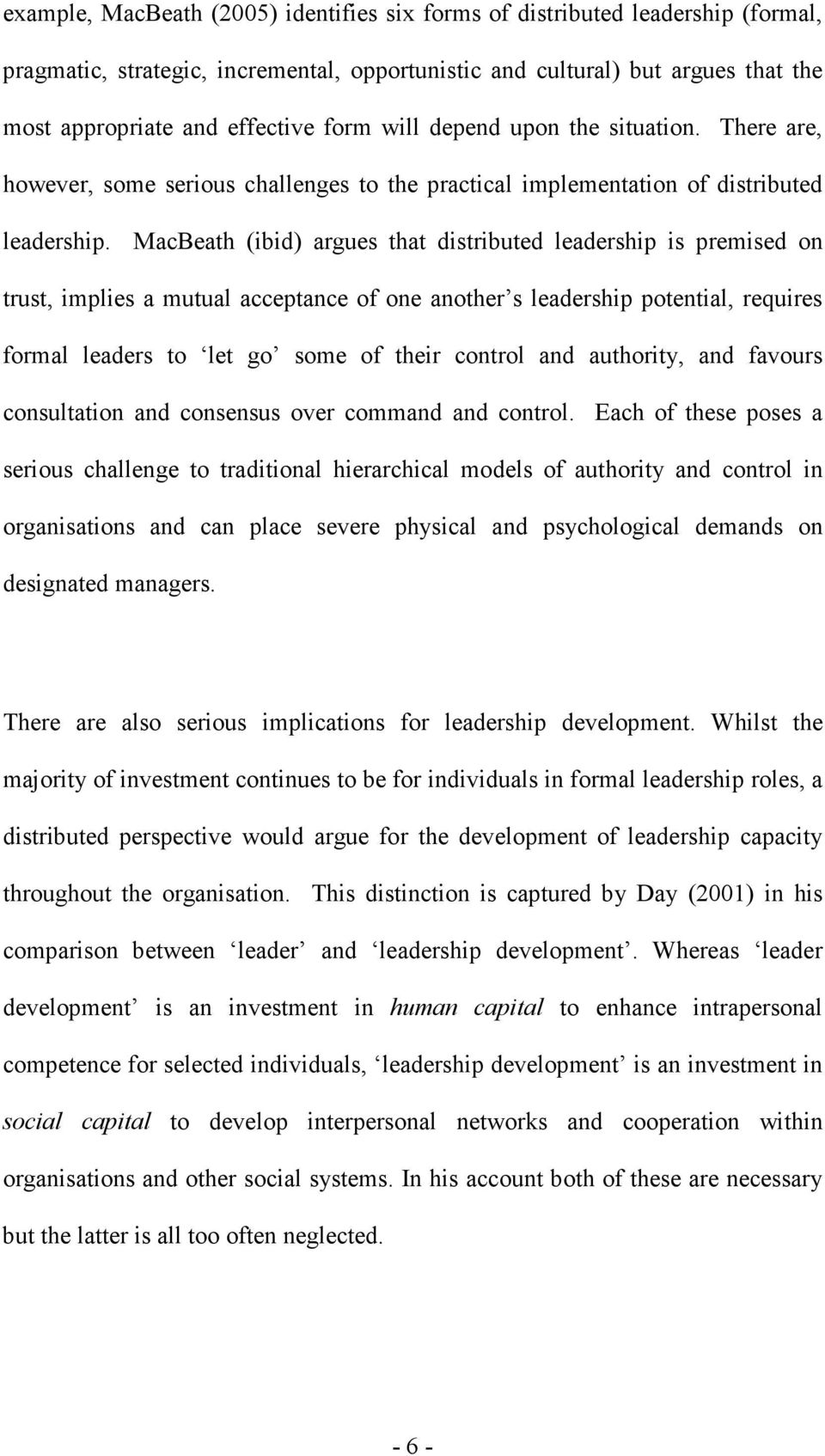 MacBeath (ibid) argues that distributed leadership is premised on trust, implies a mutual acceptance of one another s leadership potential, requires formal leaders to let go some of their control and