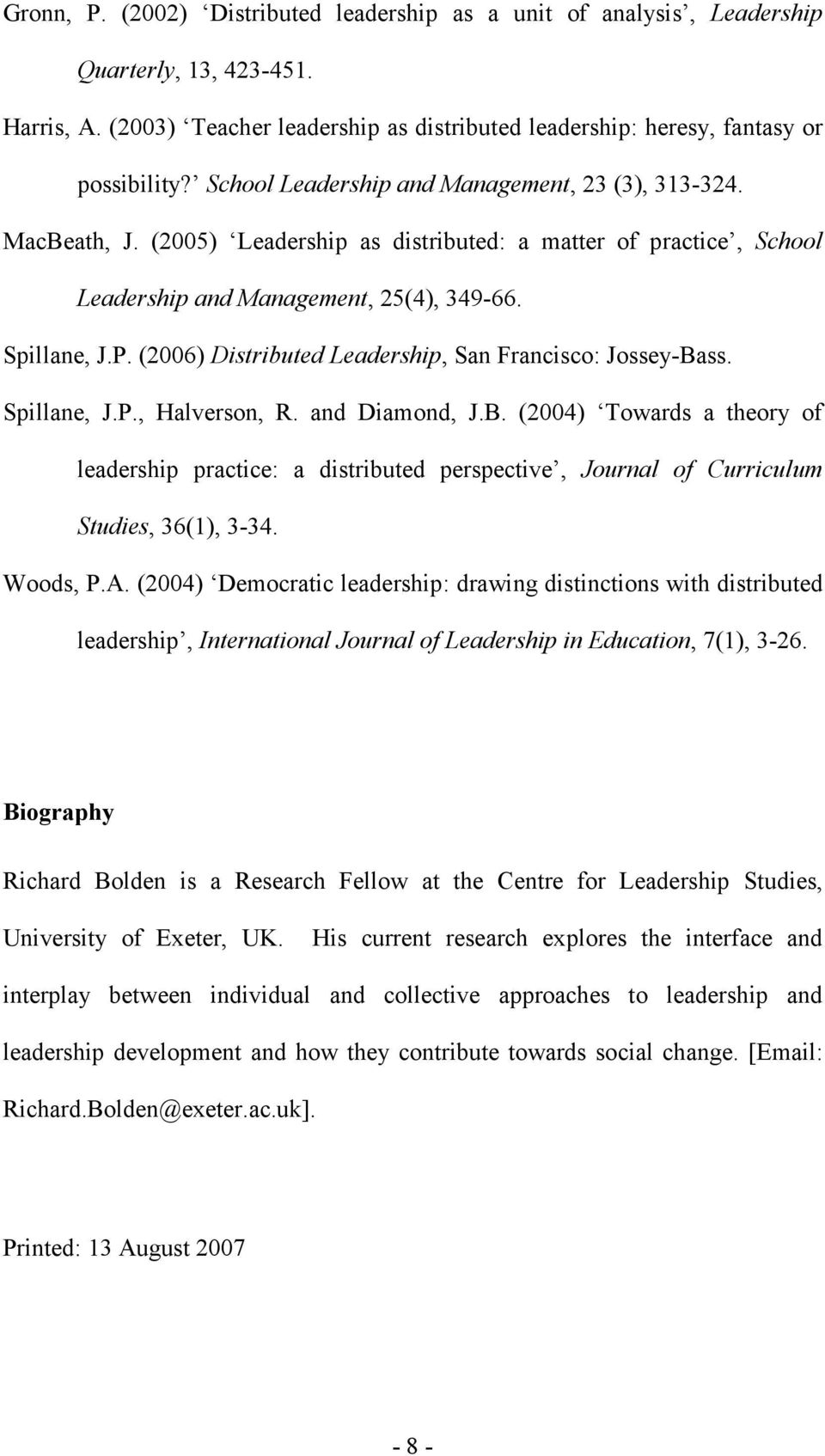 (2006) Distributed Leadership, San Francisco: Jossey-Bass. Spillane, J.P., Halverson, R. and Diamond, J.B. (2004) Towards a theory of leadership practice: a distributed perspective, Journal of Curriculum Studies, 36(1), 3-34.