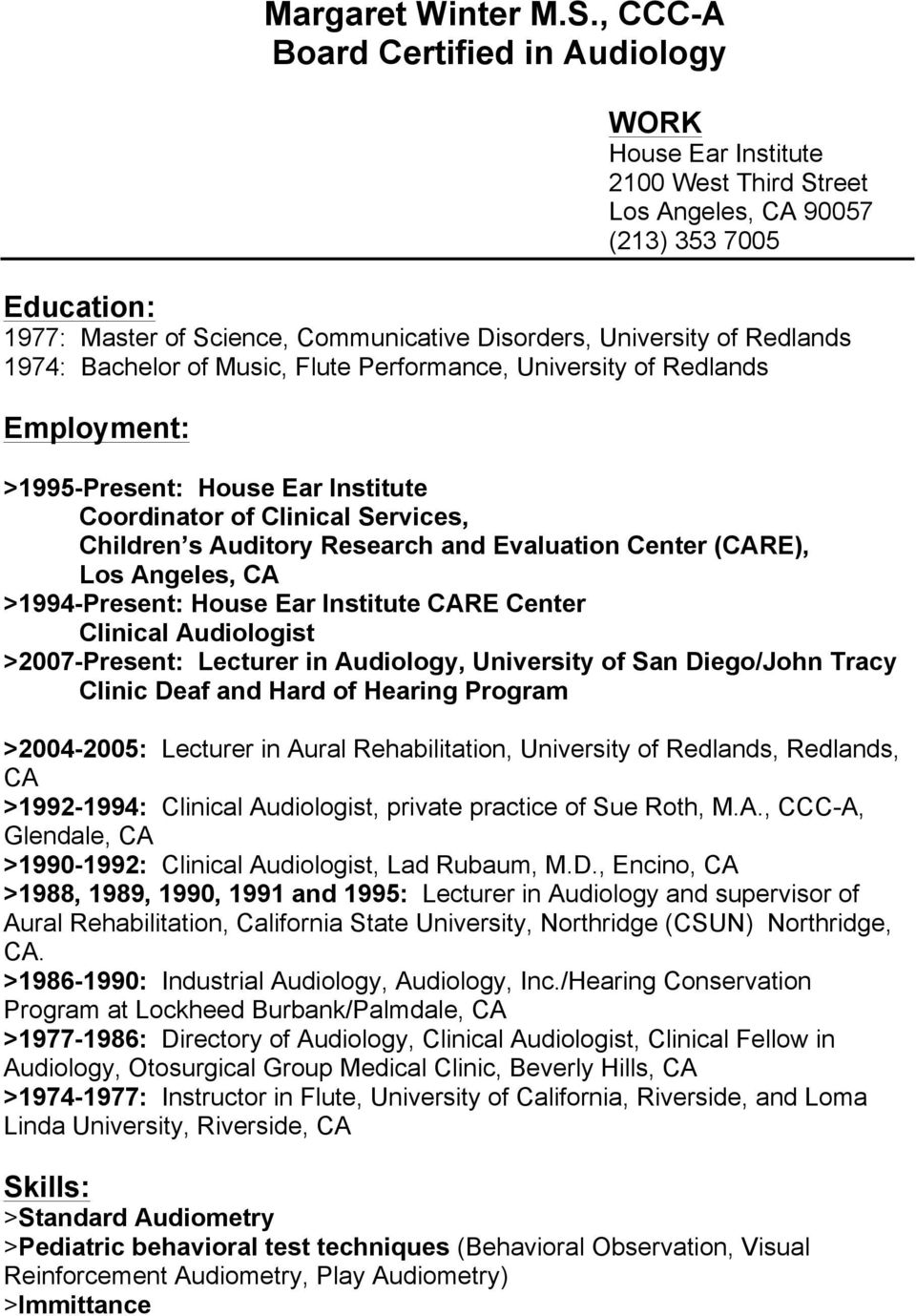 Redlands 1974: Bachelor of Music, Flute Performance, University of Redlands Employment: >1995-Present: House Ear Institute Coordinator of Clinical Services, Children s Auditory Research and