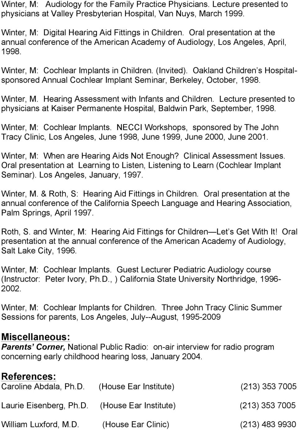 Oakland Children s Hospitalsponsored Annual Cochlear Implant Seminar, Berkeley, October, 1998. Winter, M. Hearing Assessment with Infants and Children.