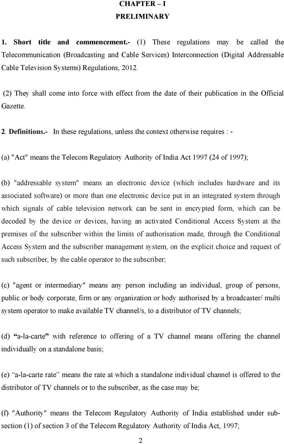 (2) They shall come into force with effect from the date of their publication in the Official Gazette. 2. Definitions.