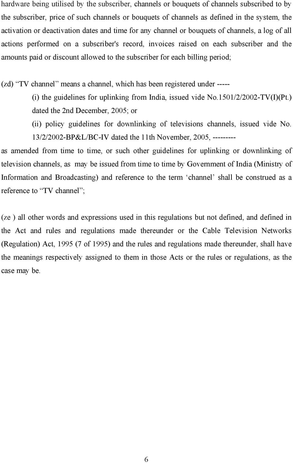 allowed to the subscriber for each billing period; (zd) TV channel means a channel, which has been registered under ----- (i) the guidelines for uplinking from India, issued vide No.