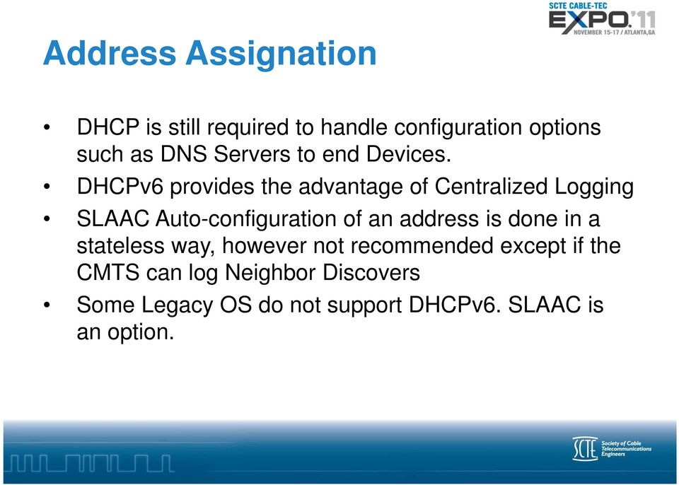 DHCPv6 provides the advantage of Centralized Logging SLAAC Auto-configuration of an
