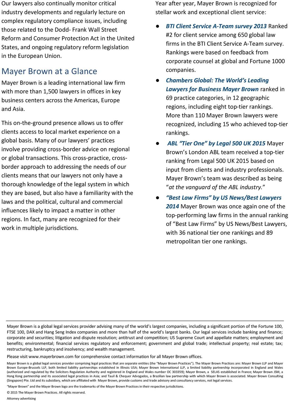 Mayer Brown at a Glance Mayer Brown is a leading international law firm with more than 1,500 lawyers in offices in key business centers across the Americas, Europe and Asia.