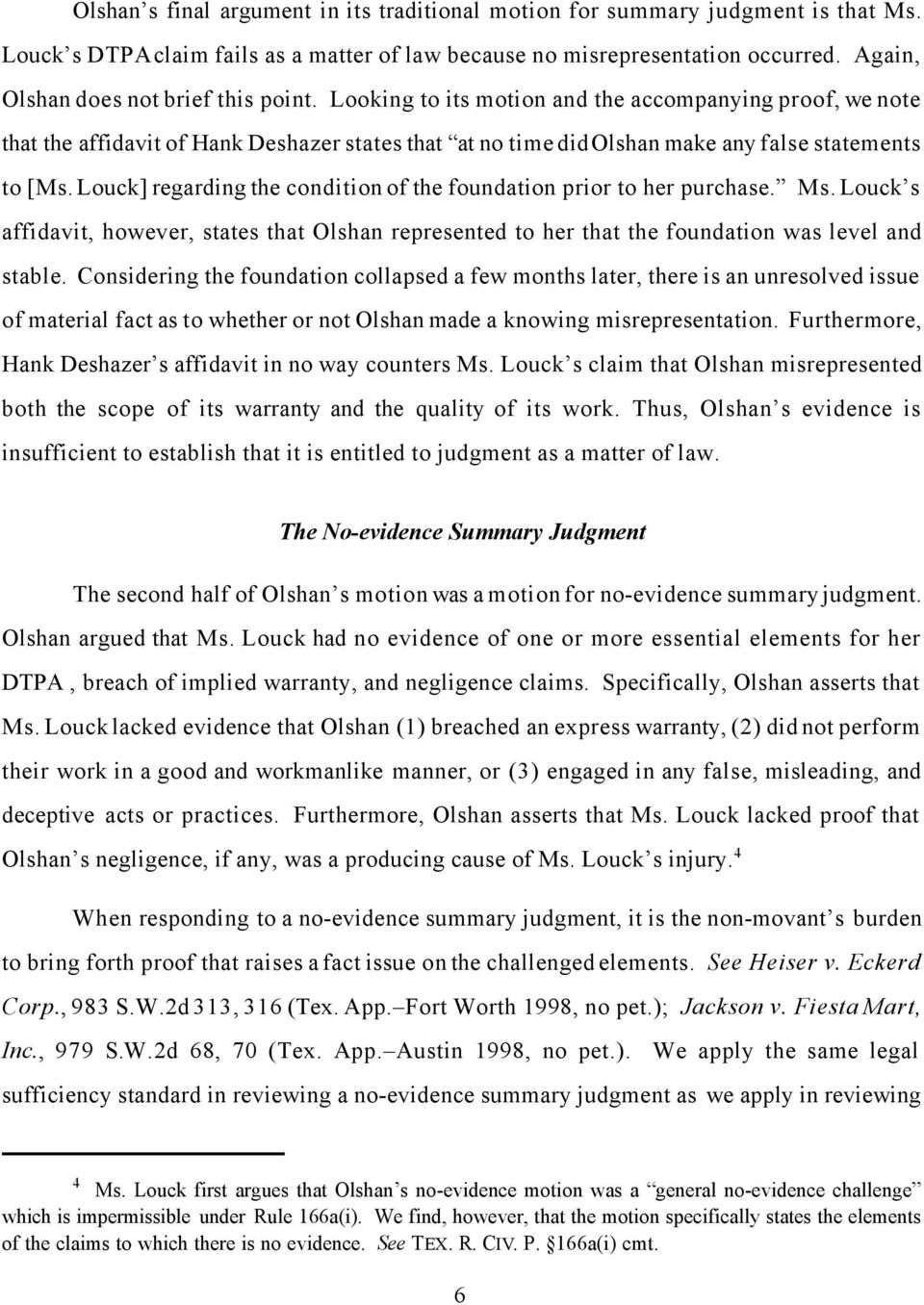 Looking to its motion and the accompanying proof, we note that the affidavit of Hank Deshazer states that at no time did Olshan make any false statements to [Ms.