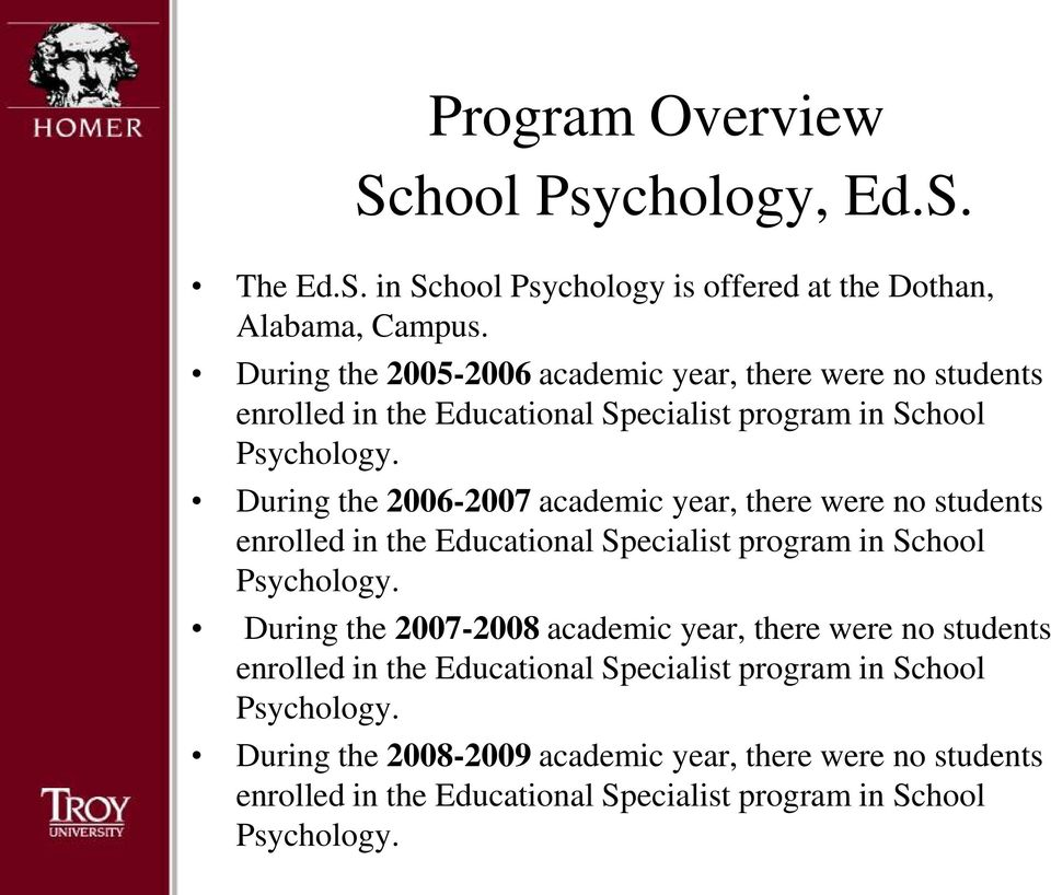 During the 2006-2007 academic year, there were no students enrolled in the Educational Specialist program in School Psychology.