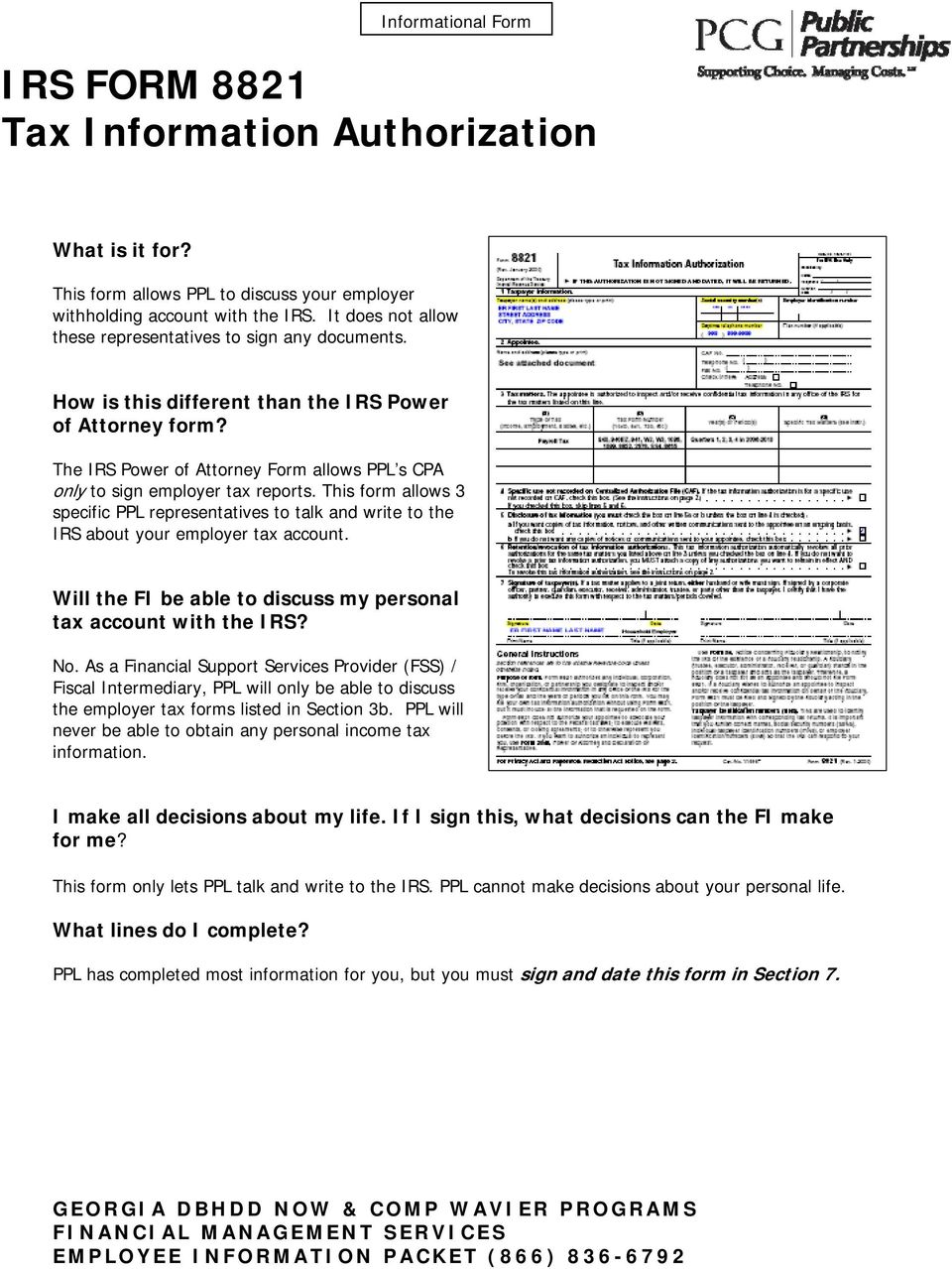 The IRS Power of Attorney Form allows PPL s CPA only to sign employer tax reports. This form allows 3 specific PPL representatives to talk and write to the IRS about your employer tax account.