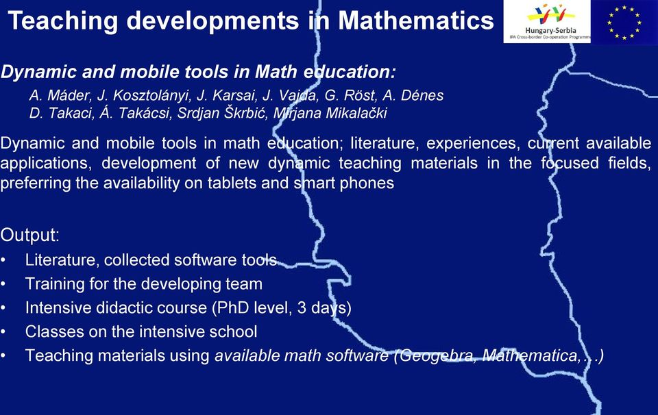 dynamic teaching materials in the focused fields, preferring the availability on tablets and smart phones Output: Literature, collected software tools Training for