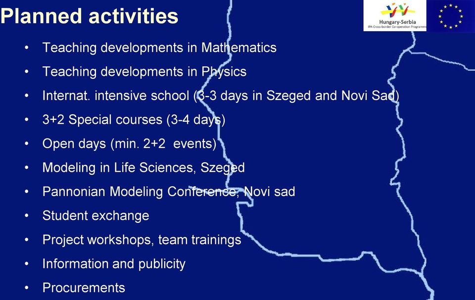 intensive school (3-3 days in Szeged and Novi Sad) 3+2 Special courses (3-4 days) Open days