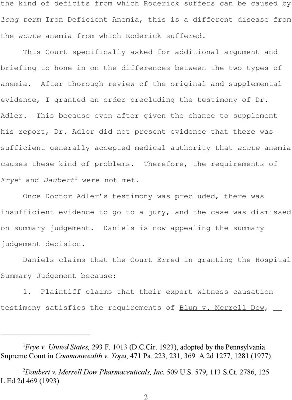 After thorough review of the original and supplemental evidence, I granted an order precluding the testimony of Dr. Adler. This because even after given the chance to supplement his report, Dr.