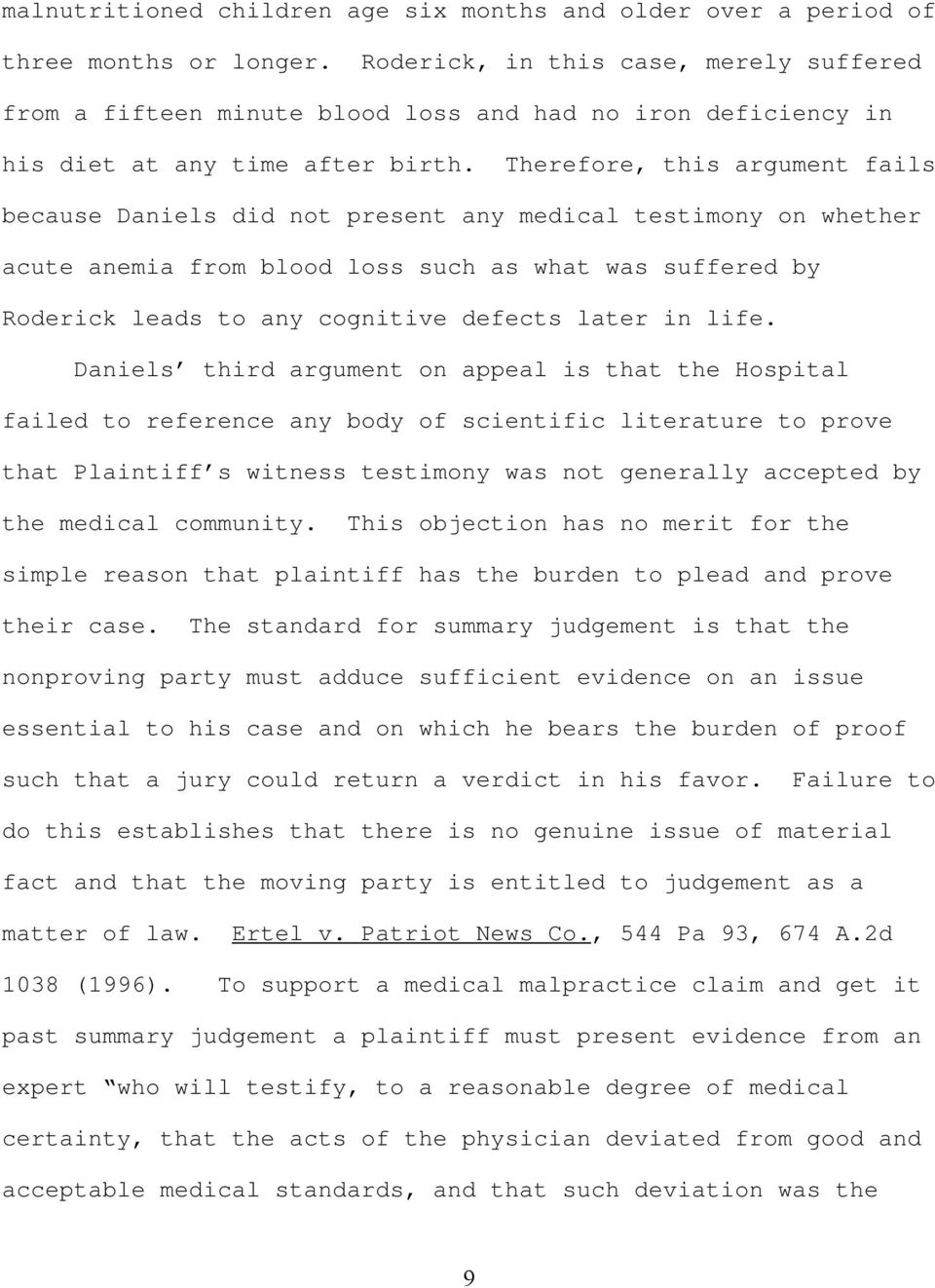 Therefore, this argument fails because Daniels did not present any medical testimony on whether acute anemia from blood loss such as what was suffered by Roderick leads to any cognitive defects later