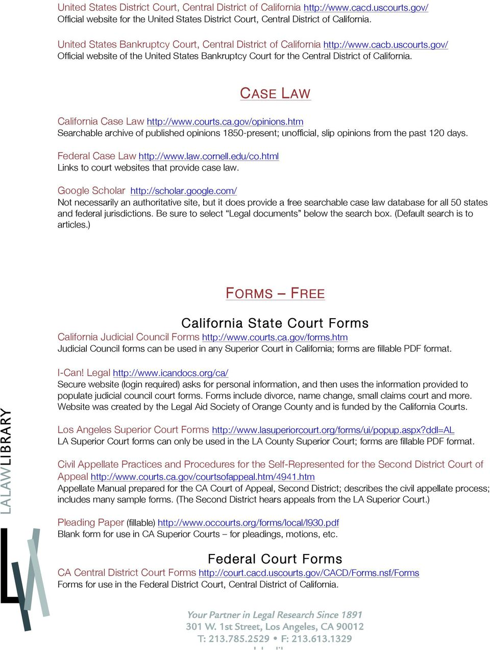 CASE LAW California Case Law http://www.courts.ca.gov/opinions.htm Searchable archive of published opinions 1850-present; unofficial, slip opinions from the past 120 days. Federal Case Law http://www.