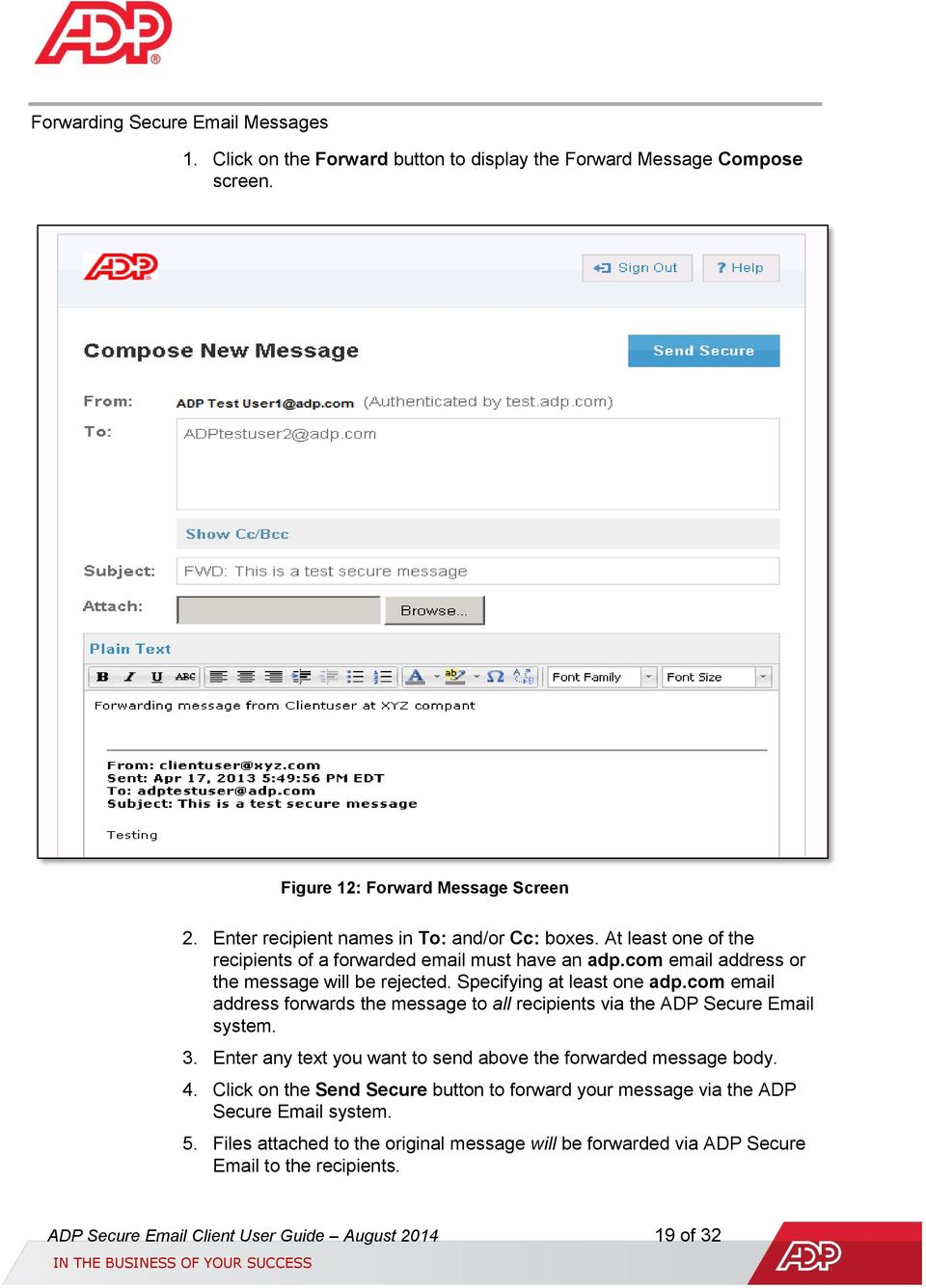 Specifying at least one adp.com email address forwards the message to all recipients via the ADP Secure Email system. 3. Enter any text you want to send above the forwarded message body.