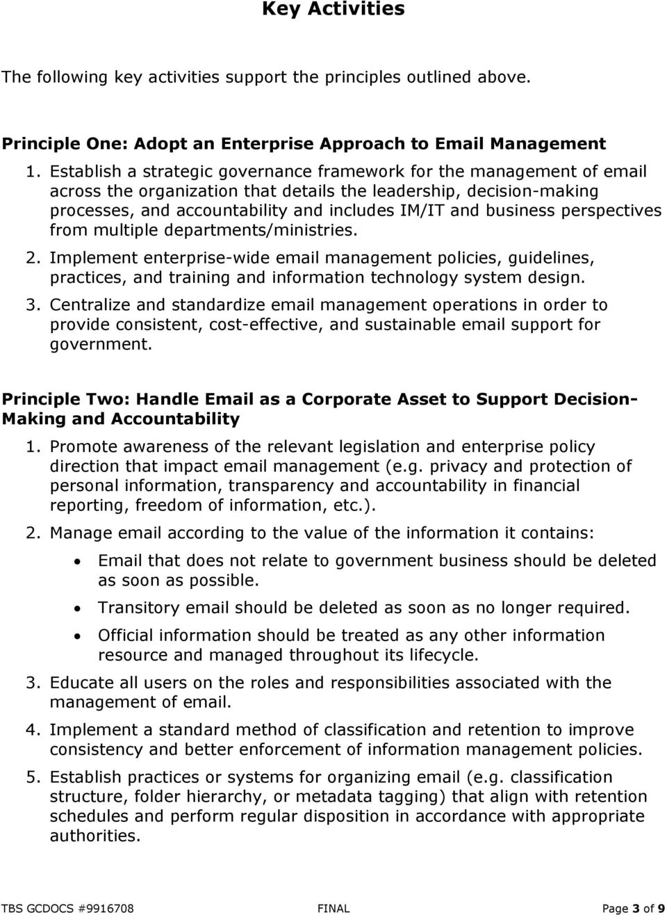 business perspectives from multiple departments/ministries. 2. Implement enterprise-wide email management policies, guidelines, practices, and training and information technology system design. 3.
