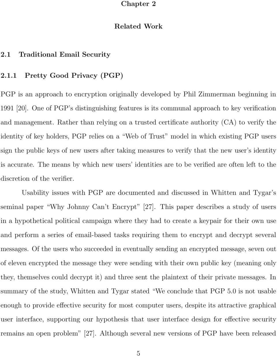 Rather than relying on a trusted certificate authority (CA) to verify the identity of key holders, PGP relies on a Web of Trust model in which existing PGP users sign the public keys of new users