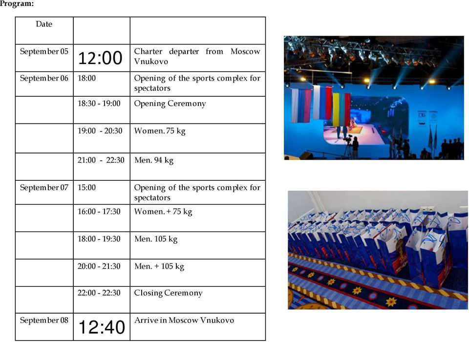 94 kg September 07 15:00 Opening of the sports complex for spectators 16:00-17:30 Women.