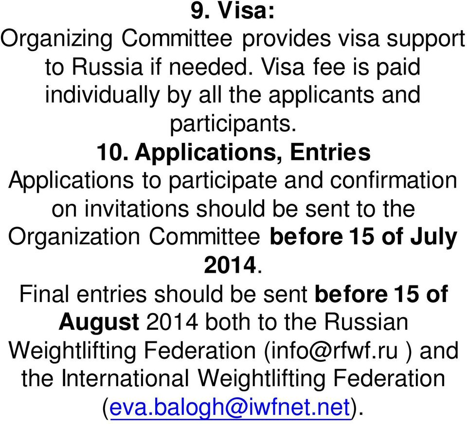 Applications, Entries Applications to participate and confirmation on invitations should be sent to the Organization