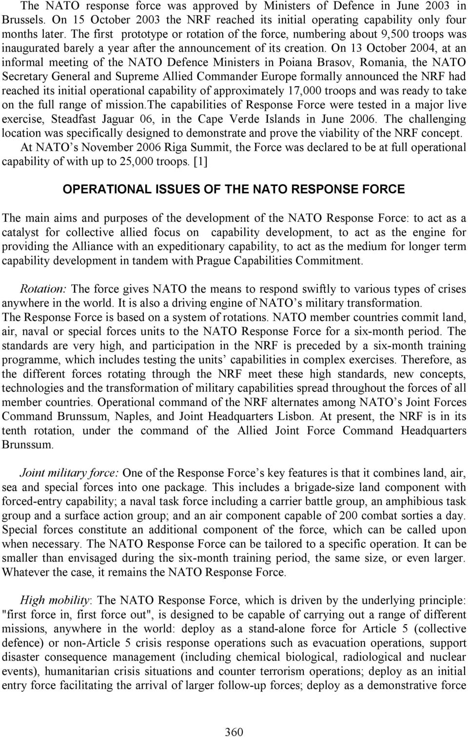 On 13 October 2004, at an informal meeting of the NATO Defence Ministers in Poiana Brasov, Romania, the NATO Secretary General and Supreme Allied Commander Europe formally announced the NRF had